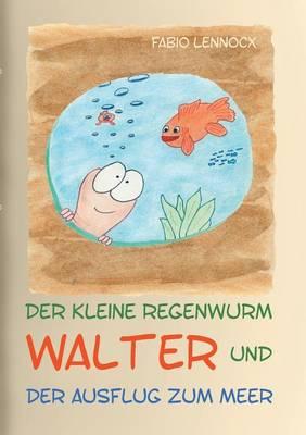 Der Kleine Regenwurm Walter Und ... Der Ausflug Zum Meer by Fabio Lennocx