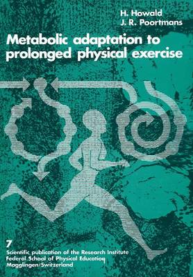 Metabolic Adaptation to Prolonged Physical Exercise Proceedings of the Second International Symposium on Biochemistry of Exercise Magglingen 1973 by J. R. Poortmans, Hans Howald