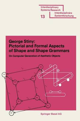 Pictorial and Formal Aspects of Shape and Shape Grammars by George Stiny