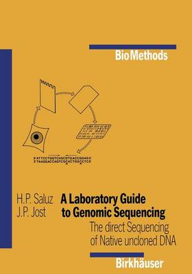 A Laboratory Guide to Genomic Sequencing The Direct Sequencing of Native Uncloned DNA by H. P. Saluz, Jean Pierre Jost