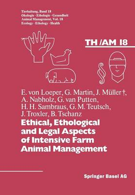 Ethical, Ethological and Legal Aspects of Intensive Farm Animal Management by D. W. Folsch