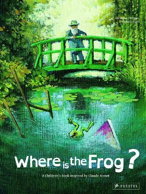Where is the Frog? A Children's Book Inspired by Claude Monet by Geraldine Elschner