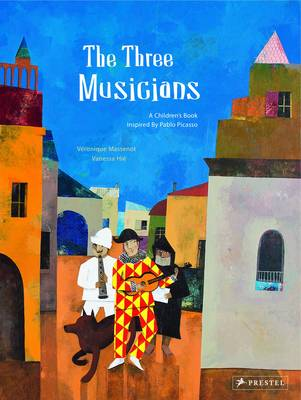 The Three Musicians A Children's Book Inspired by Pablo Picasso by Veronique Massenot