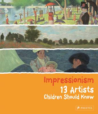 Impressionism 13 Artists Children Should Know by Florian Heine