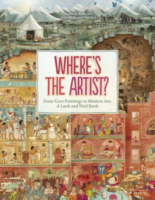 Where's the Artist? From Cave to Paintings to Modern Art A Look and Find Book by Susanne Rebscher