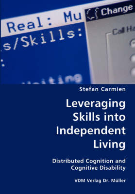 Leveraging Skills Into Independent Living- Distributed Cognition and Cognitive Disability by Stefan Carmien