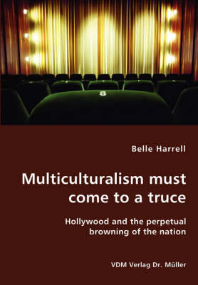 Multiculturalism Must Come to a Truce- Hollywood and the Perpetual Browning of the Nation by Belle Harrell