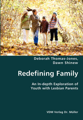 Redefining Family- An In-Depth Exploration of Youth with Lesbian Parents by Deborah Thomas-Jones, Dawn Shinew