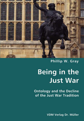 Being in the Just War by Phillip W Gray