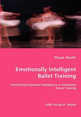 Emotionally Intelligent Ballet Training- Facilitating Emotional Intelligence in Vocational Dance Training by Thom Hecht