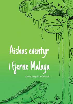 Aishas Eventyr I Fjerne Malaya by Sylvia Angelika Olwein