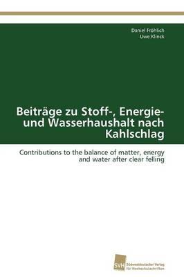 Beitrage Zu Stoff-, Energie- Und Wasserhaushalt Nach Kahlschlag by Frohlich Daniel