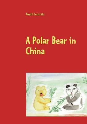 A Polar Bear in China by Anett Leutritz