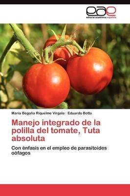 Manejo Integrado de La Polilla del Tomate, Tuta Absoluta by Riquelme Virgala Maria Begona, Botto Eduardo