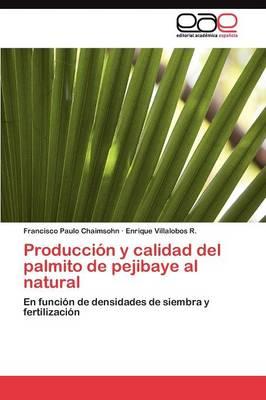 Produccion y Calidad del Palmito de Pejibaye Al Natural by Chaimsohn Francisco Paulo