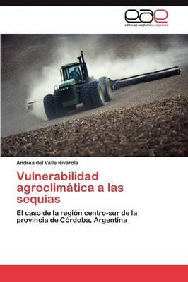 Vulnerabilidad Agroclimatica a Las Sequias by Rivarola Andrea Del Valle