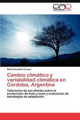 Cambio Climatico y Variabilidad Climatica En Cordoba, Argentina by Vinocur Marta Graciela