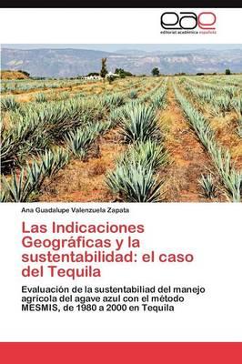Las Indicaciones Geograficas y La Sustentabilidad El Caso del Tequila by Valenzuela Zapata Ana Guadalupe