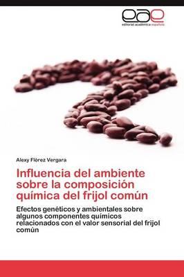 Influencia del Ambiente Sobre La Composicion Quimica del Frijol Comun by Florez Vergara Alexy