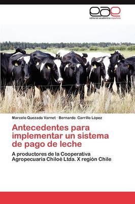 Antecedentes Para Implementar Un Sistema de Pago de Leche by Marcelo Quezada Varnet, Bernardo Carrillo L Pez