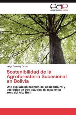 Sostenibilidad de La Agroforesteria Sucesional En Bolivia by Gruberg Cazon Helga