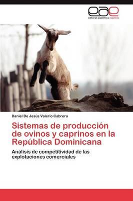 Sistemas de Produccion de Ovinos y Caprinos En La Republica Dominicana by Daniel De Jes Valerio Cabrera