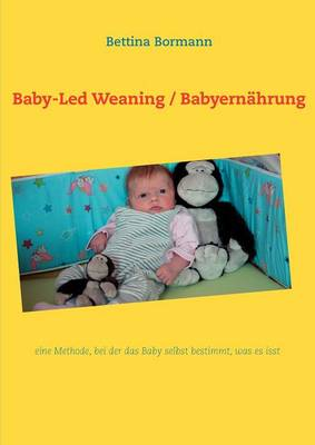 Baby-Led Weaning / Babyern Hrung by Bettina Bormann