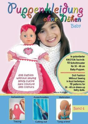 Puppenkleidung Ohne Nahen - Baby, Band 6 - Doll Fashion Without Sewing - Baby, Vol. 6 - Vestiti Per Bambole Senza Cucire - Bambino, Vetements de Poupe by Maura Andrade