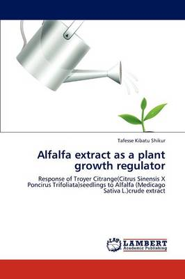 Alfalfa Extract as a Plant Growth Regulator by Tafesse Kibatu Shikur