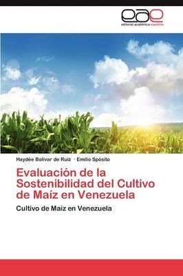 Evaluacion de La Sostenibilidad del Cultivo de Maiz En Venezuela by Hayd E Bol Var De Ruiz, Emilio Sp Sito, Haydee Bolivar De Ruiz