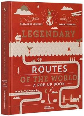 Legendary Routes of the World by Alexandre Verhille, Sarah Tavernier
