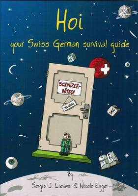 Hoi Your Swiss German Survival Guide by Sergio J. Lievano, Nicole Egger