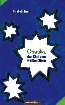 Oranika, Das Kind Vom Weissen Stern by Elisabeth Swat