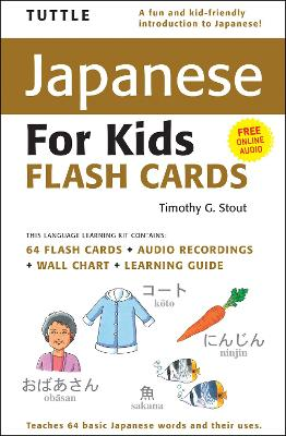 Tuttle Japanese for Kids Flash Cards Kit [Includes 64 Flash Cards, Audio CD, Wall Chart & Learning Guide] by Timothy G. Stout