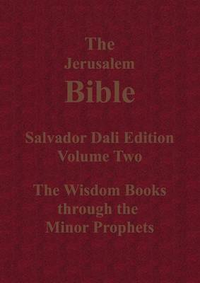 The Jerusalem Bible Salvador Dali Edition Volume Two the Wisdom Books Through the Minor Prophets by Sam Sloan
