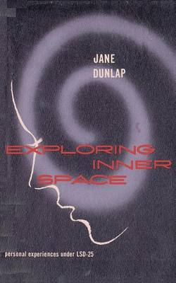 Exploring Inner Space Personal Experiences Under LSD-25 by Jane Dunlap, Adelle Davis, Robert S Davidson