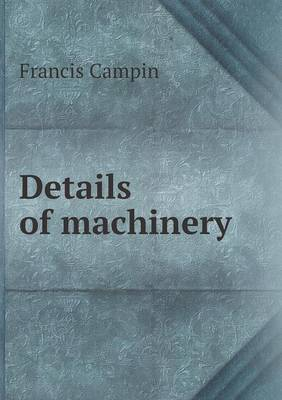 Details of Machinery by Francis Campin