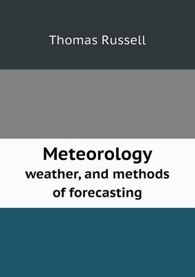 Meteorology Weather, and Methods of Forecasting by Thomas Russell