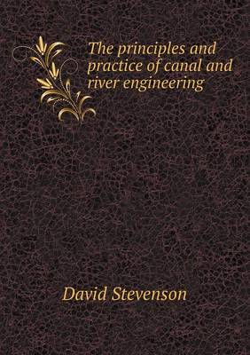 The Principles and Practice of Canal and River Engineering by Professor of International History David (University of St Andrews, Scotland, Stanford University University of St A Stevenson