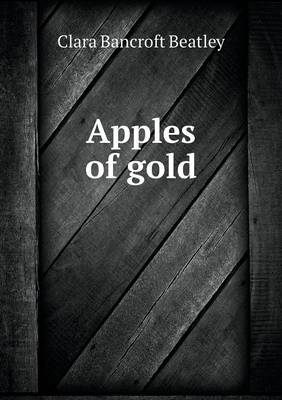 Apples of Gold by Clara Bancroft Beatley