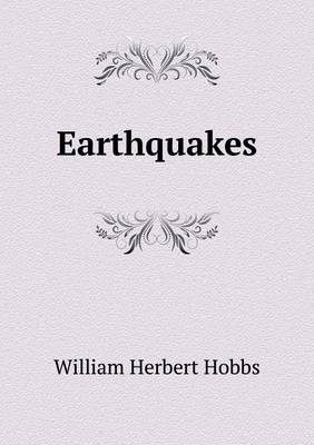 Earthquakes by William Herbert Hobbs