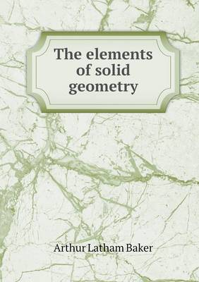The Elements of Solid Geometry by Arthur Latham Baker