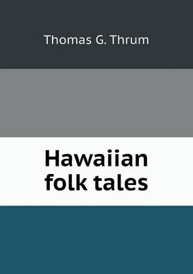 Hawaiian Folk Tales by Thomas G Thrum