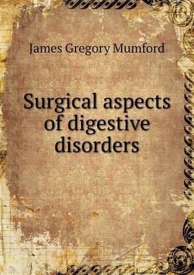 Surgical Aspects of Digestive Disorders by James Gregory Mumford
