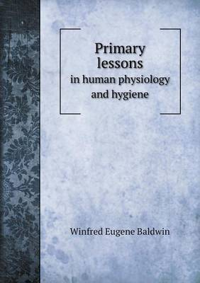 Primary Lessons in Human Physiology and Hygiene by Winfred Eugene Baldwin