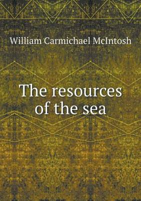 The Resources of the Sea by William Carmichael McIntosh