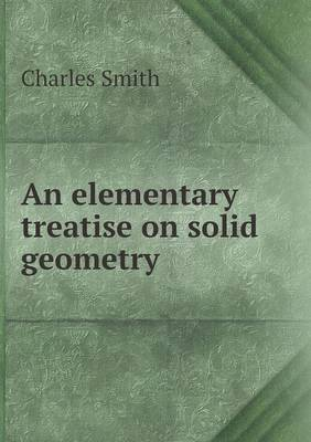 An Elementary Treatise on Solid Geometry by Charles Smith