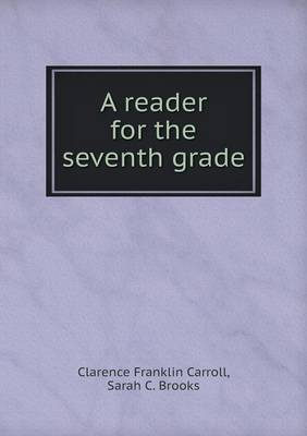 A Reader for the Seventh Grade by Clarence Franklin Carroll, Sarah C Brooks