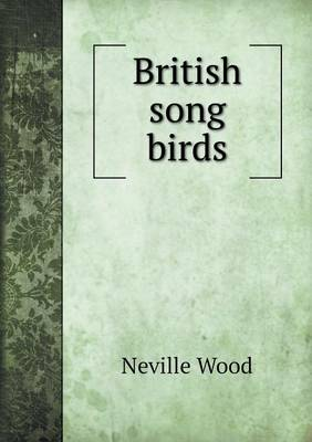 British Song Birds by Neville Wood