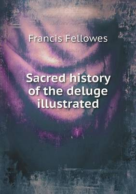 Sacred History of the Deluge Illustrated by Francis Fellowes